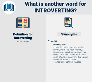 Introverting, synonym Introverting, another word for Introverting, words like Introverting, thesaurus Introverting