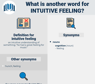 intuitive feeling, synonym intuitive feeling, another word for intuitive feeling, words like intuitive feeling, thesaurus intuitive feeling