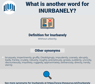 Inurbanely, synonym Inurbanely, another word for Inurbanely, words like Inurbanely, thesaurus Inurbanely