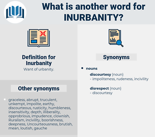 Inurbanity, synonym Inurbanity, another word for Inurbanity, words like Inurbanity, thesaurus Inurbanity