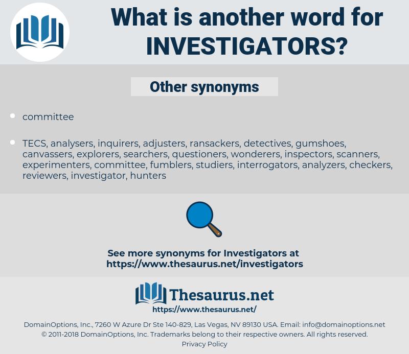 Investigators, synonym Investigators, another word for Investigators, words like Investigators, thesaurus Investigators