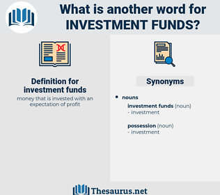 investment funds, synonym investment funds, another word for investment funds, words like investment funds, thesaurus investment funds