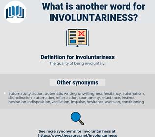 Involuntariness, synonym Involuntariness, another word for Involuntariness, words like Involuntariness, thesaurus Involuntariness