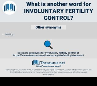 Involuntary Fertility Control, synonym Involuntary Fertility Control, another word for Involuntary Fertility Control, words like Involuntary Fertility Control, thesaurus Involuntary Fertility Control