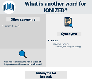 ionized, synonym ionized, another word for ionized, words like ionized, thesaurus ionized