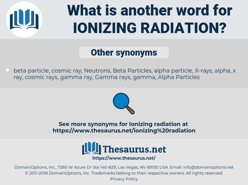 ionizing radiation, synonym ionizing radiation, another word for ionizing radiation, words like ionizing radiation, thesaurus ionizing radiation