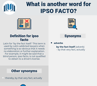 Synonyms for IPSO FACTO, Antonyms for IPSO FACTO - Thesaurus net