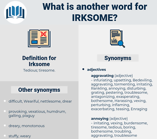 Irksome, synonym Irksome, another word for Irksome, words like Irksome, thesaurus Irksome