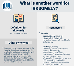 irksomely, synonym irksomely, another word for irksomely, words like irksomely, thesaurus irksomely