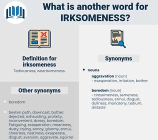 irksomeness, synonym irksomeness, another word for irksomeness, words like irksomeness, thesaurus irksomeness