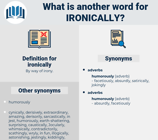 ironically, synonym ironically, another word for ironically, words like ironically, thesaurus ironically