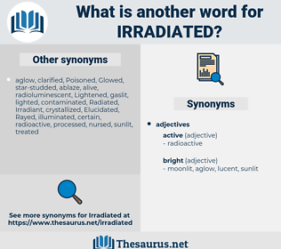 Irradiated, synonym Irradiated, another word for Irradiated, words like Irradiated, thesaurus Irradiated