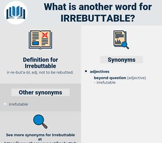 Irrebuttable, synonym Irrebuttable, another word for Irrebuttable, words like Irrebuttable, thesaurus Irrebuttable
