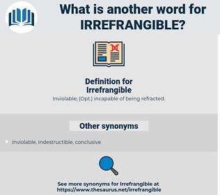 Irrefrangible, synonym Irrefrangible, another word for Irrefrangible, words like Irrefrangible, thesaurus Irrefrangible