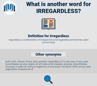 irregardless, synonym irregardless, another word for irregardless, words like irregardless, thesaurus irregardless