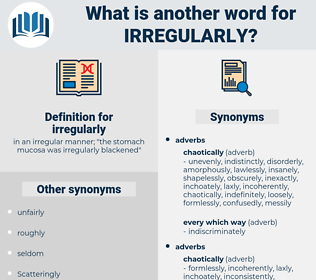 irregularly, synonym irregularly, another word for irregularly, words like irregularly, thesaurus irregularly