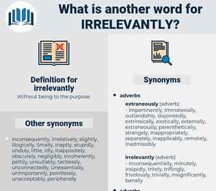 irrelevantly, synonym irrelevantly, another word for irrelevantly, words like irrelevantly, thesaurus irrelevantly