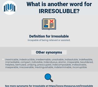 Irresoluble, synonym Irresoluble, another word for Irresoluble, words like Irresoluble, thesaurus Irresoluble