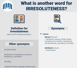 irresoluteness, synonym irresoluteness, another word for irresoluteness, words like irresoluteness, thesaurus irresoluteness