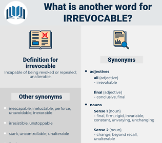 irrevocable, synonym irrevocable, another word for irrevocable, words like irrevocable, thesaurus irrevocable