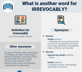 irrevocably, synonym irrevocably, another word for irrevocably, words like irrevocably, thesaurus irrevocably