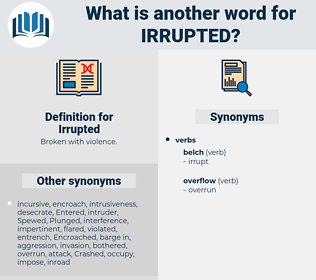 Irrupted, synonym Irrupted, another word for Irrupted, words like Irrupted, thesaurus Irrupted