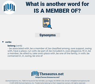 is a member of, synonym is a member of, another word for is a member of, words like is a member of, thesaurus is a member of