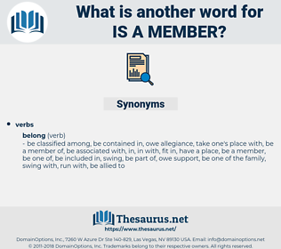 is a member, synonym is a member, another word for is a member, words like is a member, thesaurus is a member