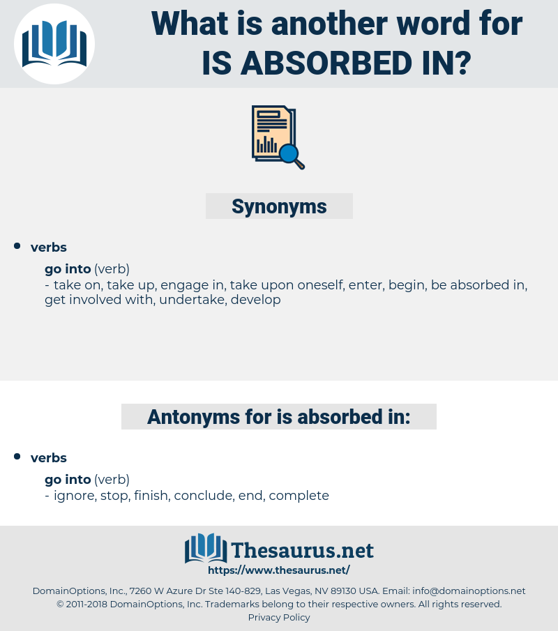 is absorbed in, synonym is absorbed in, another word for is absorbed in, words like is absorbed in, thesaurus is absorbed in