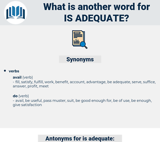 is adequate, synonym is adequate, another word for is adequate, words like is adequate, thesaurus is adequate