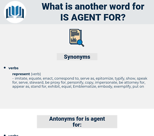 is agent for, synonym is agent for, another word for is agent for, words like is agent for, thesaurus is agent for