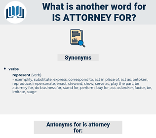 is attorney for, synonym is attorney for, another word for is attorney for, words like is attorney for, thesaurus is attorney for