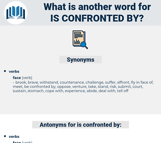 is confronted by, synonym is confronted by, another word for is confronted by, words like is confronted by, thesaurus is confronted by