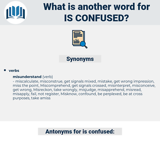 is confused, synonym is confused, another word for is confused, words like is confused, thesaurus is confused