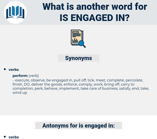 is engaged in, synonym is engaged in, another word for is engaged in, words like is engaged in, thesaurus is engaged in