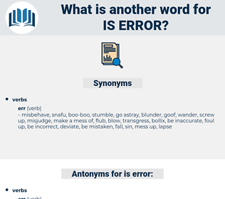is error, synonym is error, another word for is error, words like is error, thesaurus is error