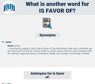 is favor of, synonym is favor of, another word for is favor of, words like is favor of, thesaurus is favor of