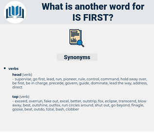 is first, synonym is first, another word for is first, words like is first, thesaurus is first