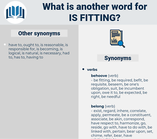 is fitting, synonym is fitting, another word for is fitting, words like is fitting, thesaurus is fitting