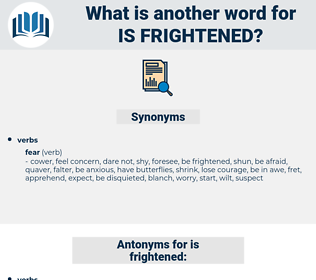 is frightened, synonym is frightened, another word for is frightened, words like is frightened, thesaurus is frightened
