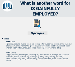 is gainfully employed, synonym is gainfully employed, another word for is gainfully employed, words like is gainfully employed, thesaurus is gainfully employed