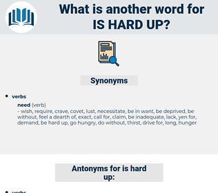is hard up, synonym is hard up, another word for is hard up, words like is hard up, thesaurus is hard up