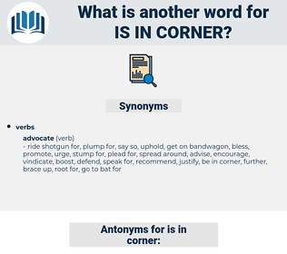 is in corner, synonym is in corner, another word for is in corner, words like is in corner, thesaurus is in corner