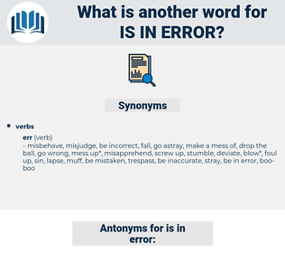 is in error, synonym is in error, another word for is in error, words like is in error, thesaurus is in error