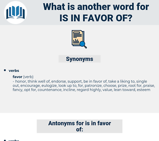 is in favor of, synonym is in favor of, another word for is in favor of, words like is in favor of, thesaurus is in favor of