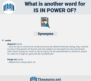 is in power of, synonym is in power of, another word for is in power of, words like is in power of, thesaurus is in power of