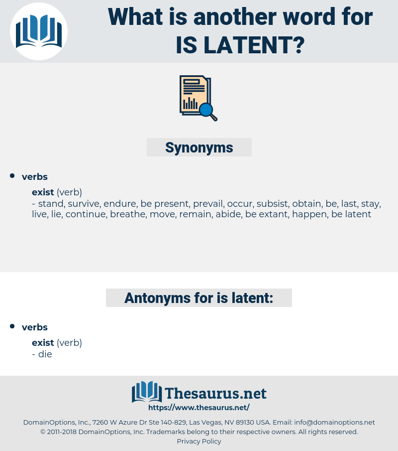is latent, synonym is latent, another word for is latent, words like is latent, thesaurus is latent
