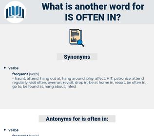is often in, synonym is often in, another word for is often in, words like is often in, thesaurus is often in