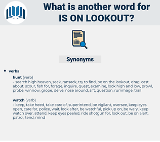 is on lookout, synonym is on lookout, another word for is on lookout, words like is on lookout, thesaurus is on lookout