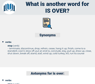 is over, synonym is over, another word for is over, words like is over, thesaurus is over